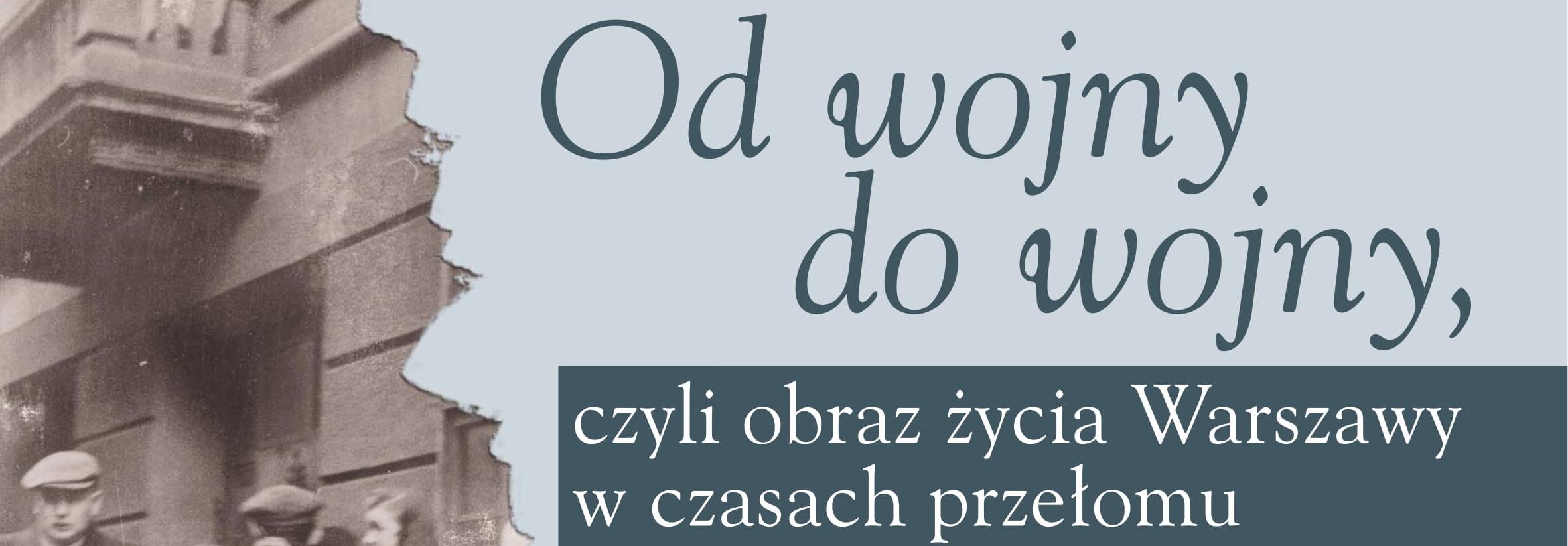 Od wojny do wojny, czyli obraz życia Warszawy w czasach przełomu